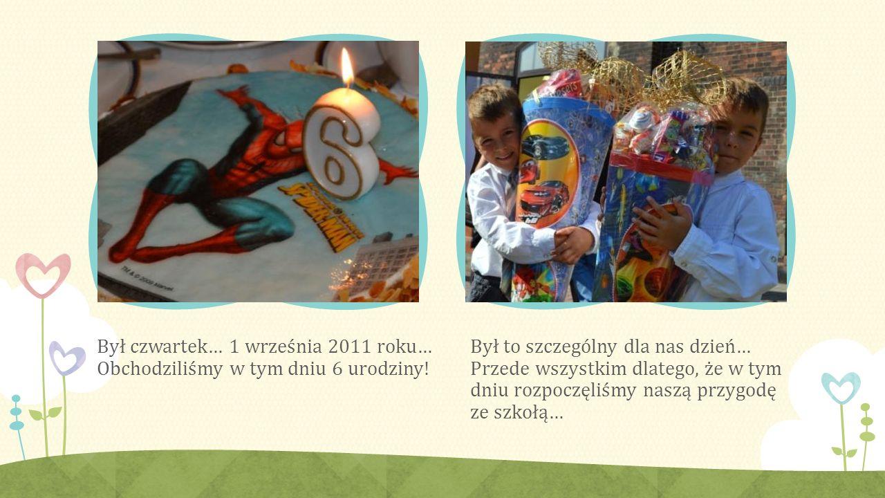 Był czwartek… 1 września 2011 roku… Obchodziliśmy w tym dniu 6 urodziny.