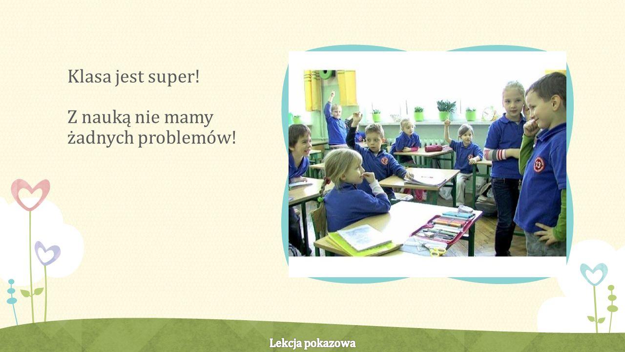 Klasa jest super! Z nauką nie mamy żadnych problemów!
