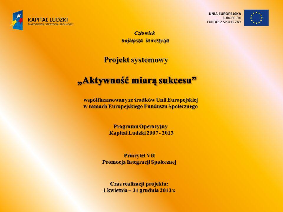 Projekt systemowy współfinansowany ze środków Unii Europejskiej w ramach Europejskiego Funduszu Społecznego Programu Operacyjny Kapitał Ludzki 2007 -
