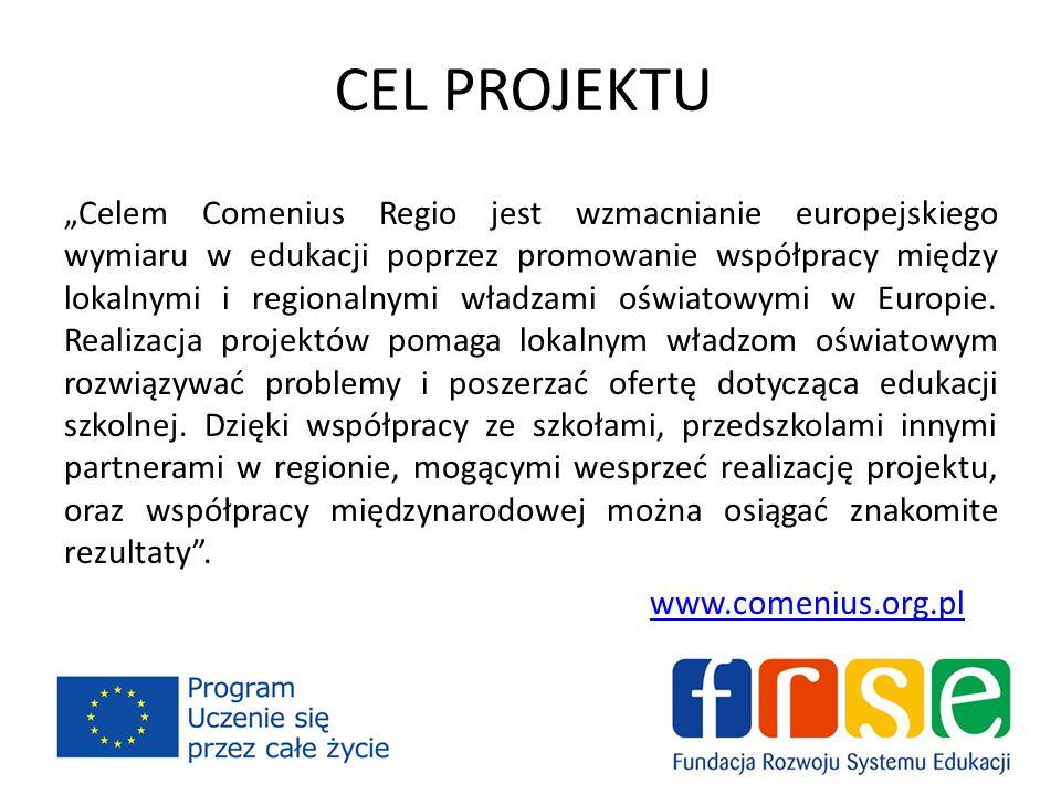 CEL PROJEKTU Celem Comenius Regio jest wzmacnianie europejskiego wymiaru w edukacji poprzez promowanie współpracy między lokalnymi i regionalnymi władzami oświatowymi w Europie.