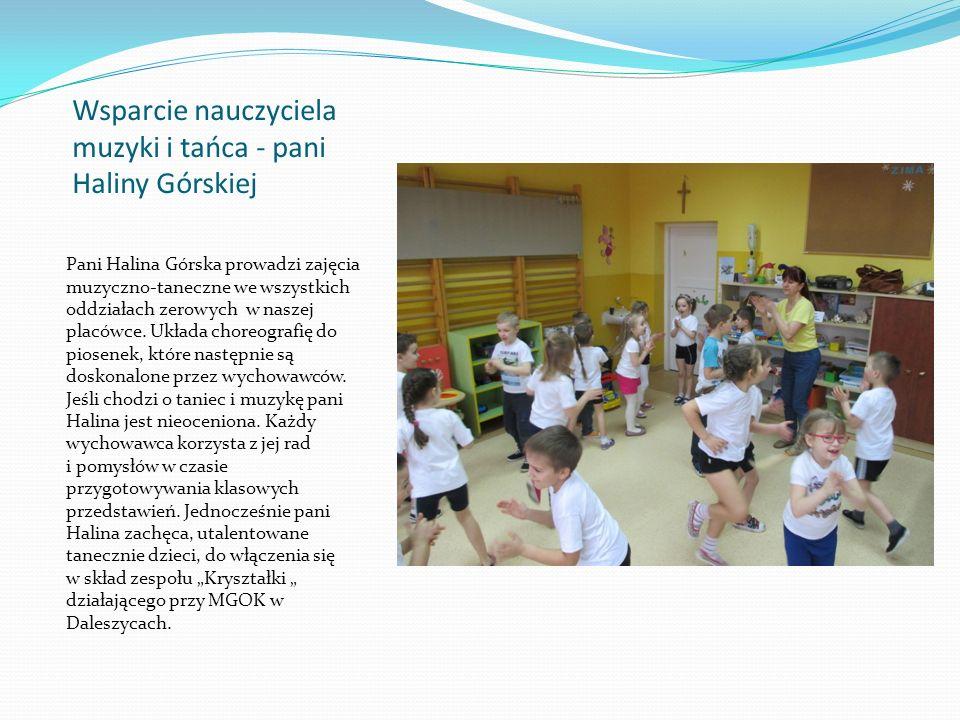 Wsparcie nauczyciela muzyki i tańca - pani Haliny Górskiej Pani Halina Górska prowadzi zajęcia muzyczno-taneczne we wszystkich oddziałach zerowych w naszej placówce.