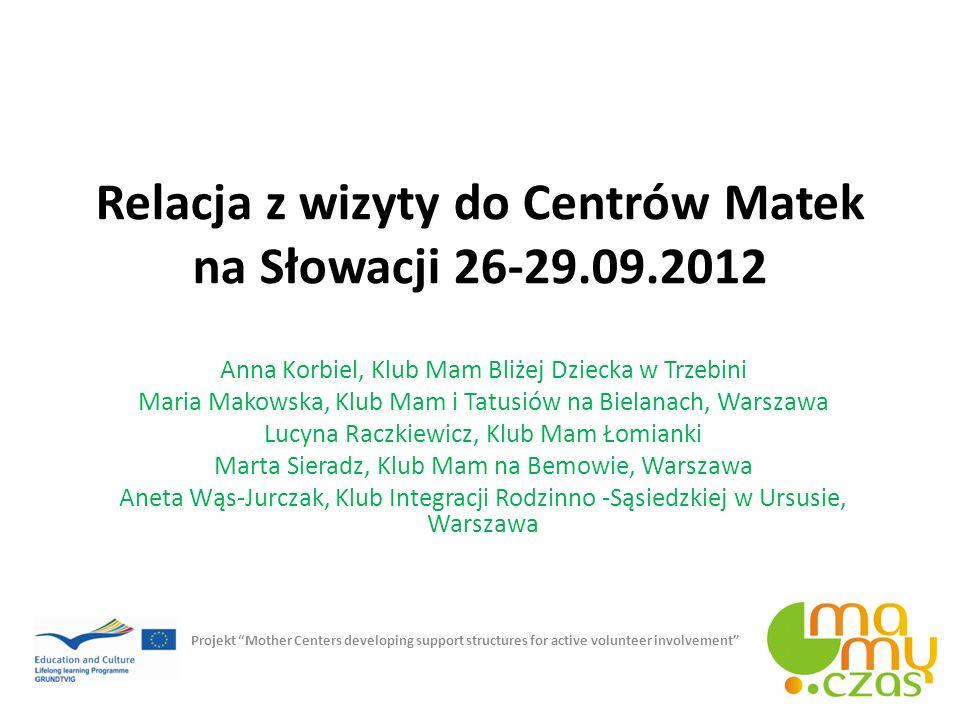 Cele wyjazdu Poznanie doświadczeń w prowadzeniu Centrów Matek na Słowacji Zapoznanie się z funkcjonowaniem słowackiej Unii Centów Matek Udział w regionalnym spotkaniu Centrów Matek