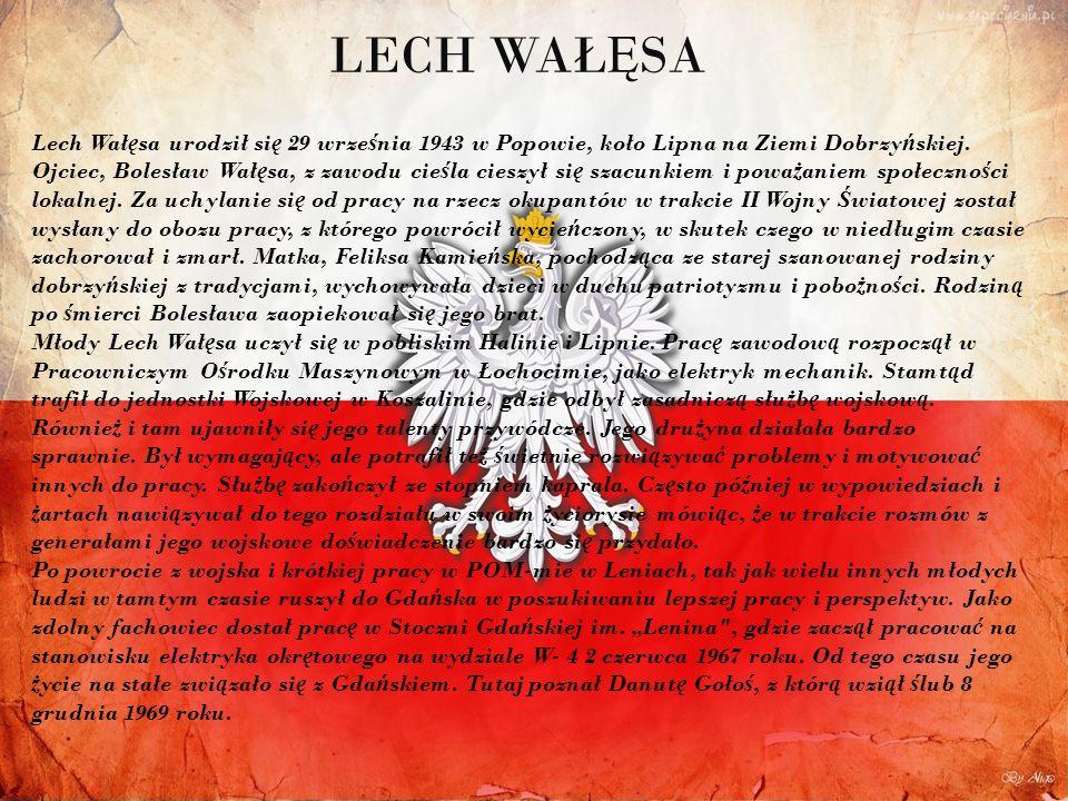 Lech Wał ę sa urodził si ę 29 wrze ś nia 1943 w Popowie, koło Lipna na Ziemi Dobrzy ń skiej. Ojciec, Bolesław Wał ę sa, z zawodu cie ś la cieszył si ę