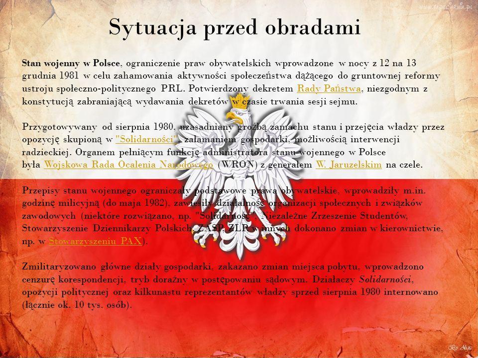 Sytuacja przed obradami Stan wojenny w Polsce, ograniczenie praw obywatelskich wprowadzone w nocy z 12 na 13 grudnia 1981 w celu zahamowania aktywno ś ci społecze ń stwa d ążą cego do gruntownej reformy ustroju społeczno-politycznego PRL.