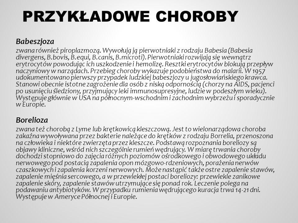PRZYKŁADOWE CHOROBY Babeszjoza zwana również piroplazmozą. Wywołują ją pierwotniaki z rodzaju Babesia (Babesia divergens, B.bovis, B.equi, B.canis, B.