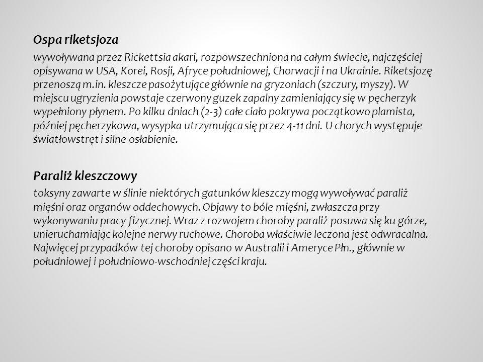 Ospa riketsjoza wywoływana przez Rickettsia akari, rozpowszechniona na całym świecie, najczęściej opisywana w USA, Korei, Rosji, Afryce południowej, Chorwacji i na Ukrainie.