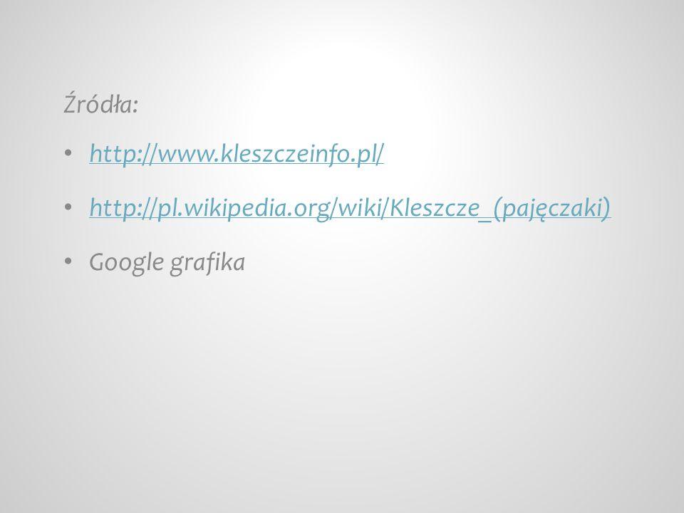 Źródła: http://www.kleszczeinfo.pl/ http://pl.wikipedia.org/wiki/Kleszcze_(pajęczaki) Google grafika