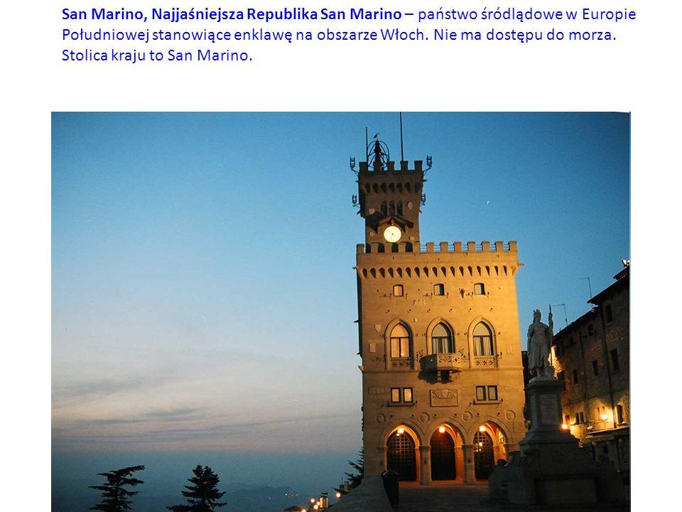 San Marino, Najjaśniejsza Republika San Marino – państwo śródlądowe w Europie Południowej stanowiące enklawę na obszarze Włoch. Nie ma dostępu do morz