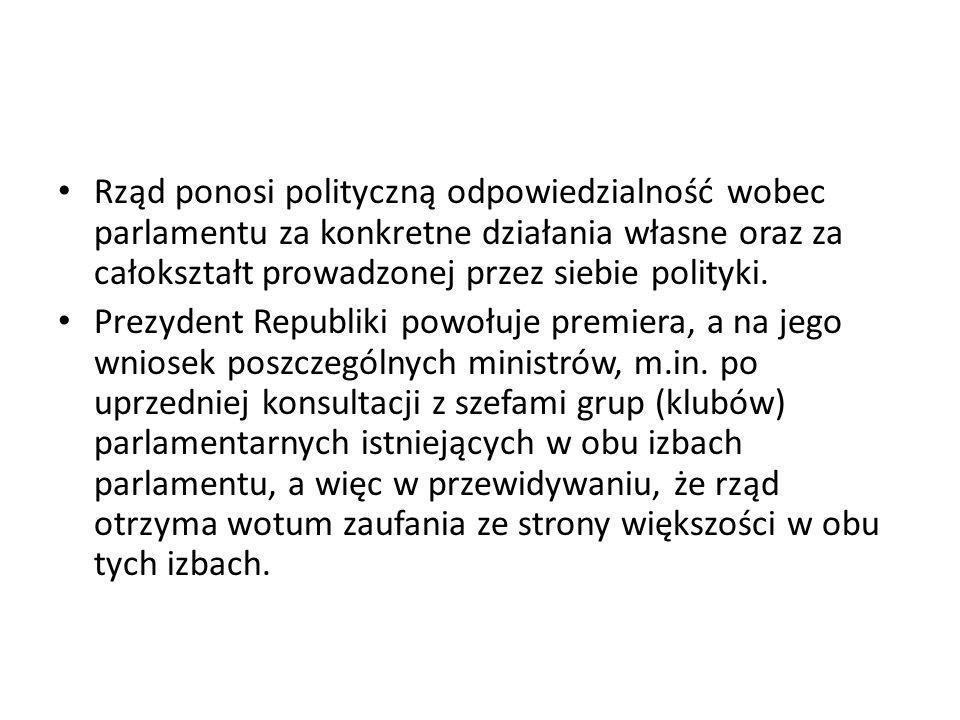 Rząd ponosi polityczną odpowiedzialność wobec parlamentu za konkretne działania własne oraz za całokształt prowadzonej przez siebie polityki. Prezyden