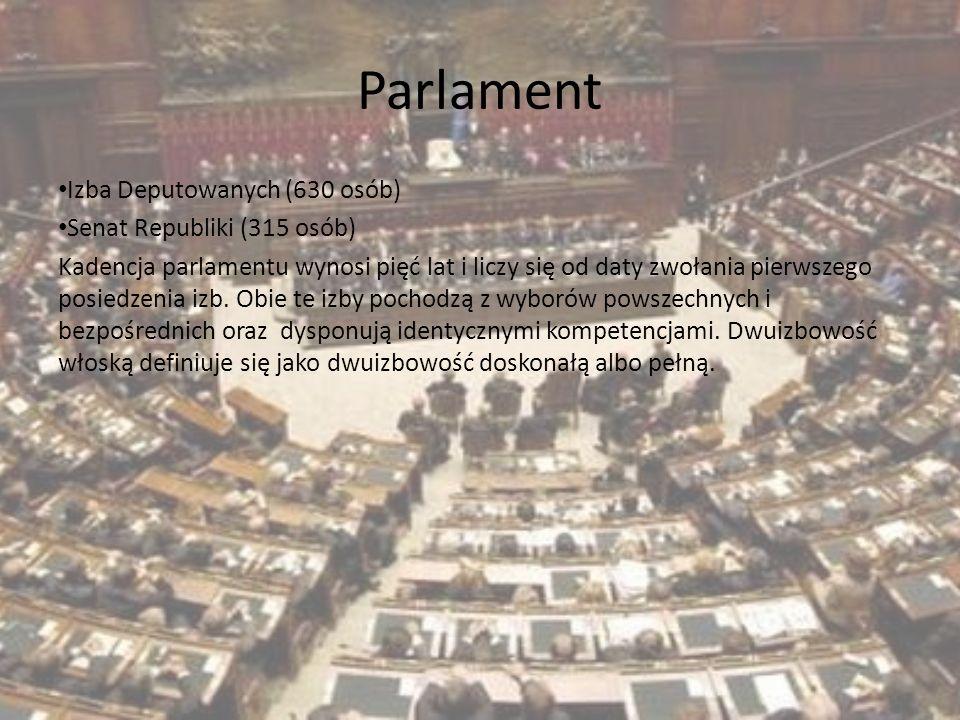 Parlament Izba Deputowanych (630 osób) Senat Republiki (315 osób) Kadencja parlamentu wynosi pięć lat i liczy się od daty zwołania pierwszego posiedze
