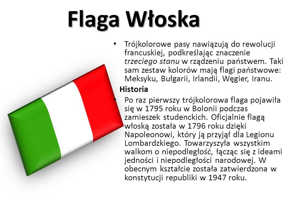 Flaga Włoska Trójkolorowe pasy nawiązują do rewolucji francuskiej, podkreślając znaczenie trzeciego stanu w rządzeniu państwem. Taki sam zestaw koloró