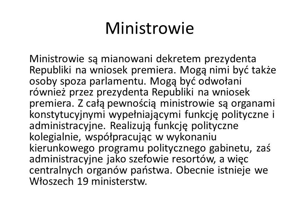 Ministrowie Ministrowie są mianowani dekretem prezydenta Republiki na wniosek premiera. Mogą nimi być także osoby spoza parlamentu. Mogą być odwołani