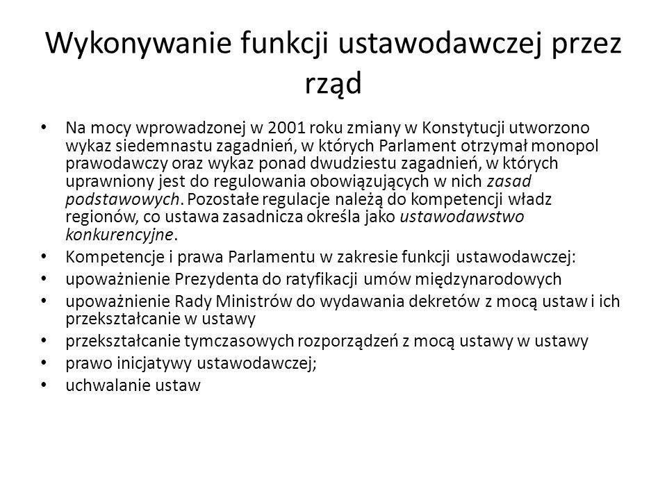 Wykonywanie funkcji ustawodawczej przez rząd Na mocy wprowadzonej w 2001 roku zmiany w Konstytucji utworzono wykaz siedemnastu zagadnień, w których Pa