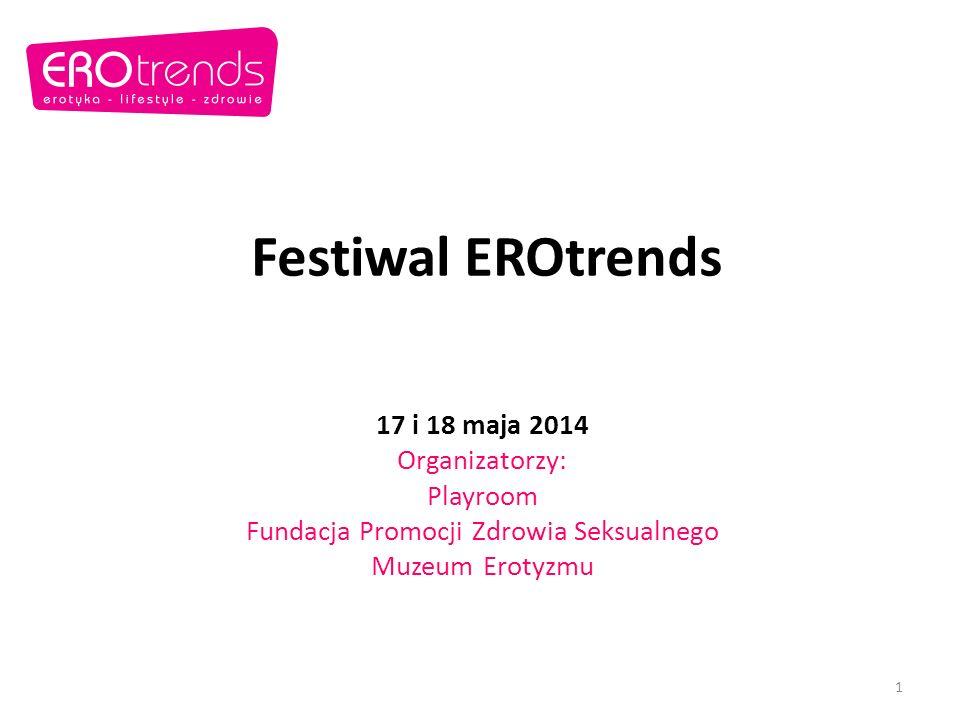 Festiwal EROtrends 17 i 18 maja 2014 Organizatorzy: Playroom Fundacja Promocji Zdrowia Seksualnego Muzeum Erotyzmu 1
