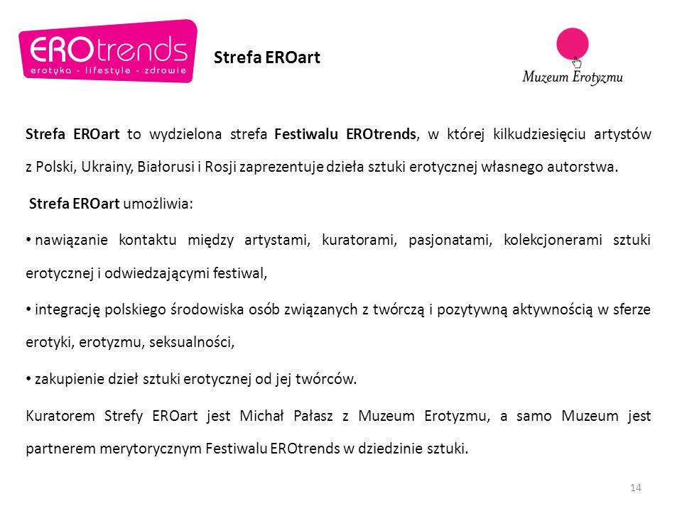 Strefa EROart Strefa EROart to wydzielona strefa Festiwalu EROtrends, w której kilkudziesięciu artystów z Polski, Ukrainy, Białorusi i Rosji zaprezentuje dzieła sztuki erotycznej własnego autorstwa.