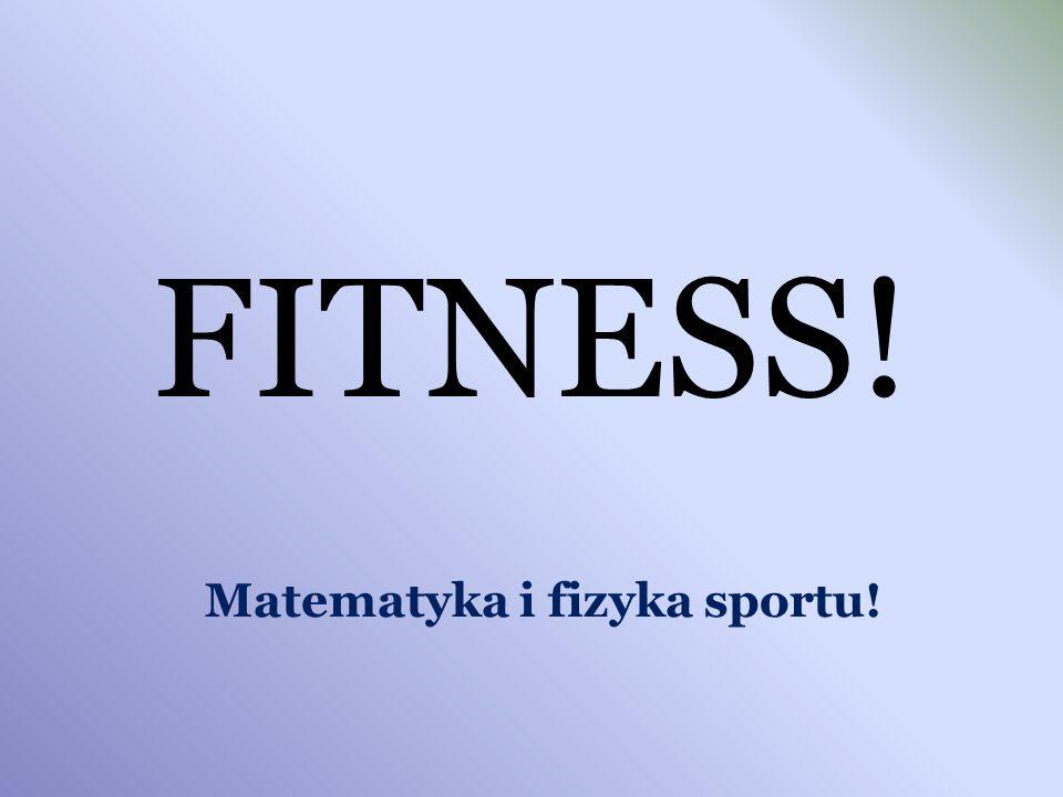 FITNESS! Matematyka i fizyka sportu!