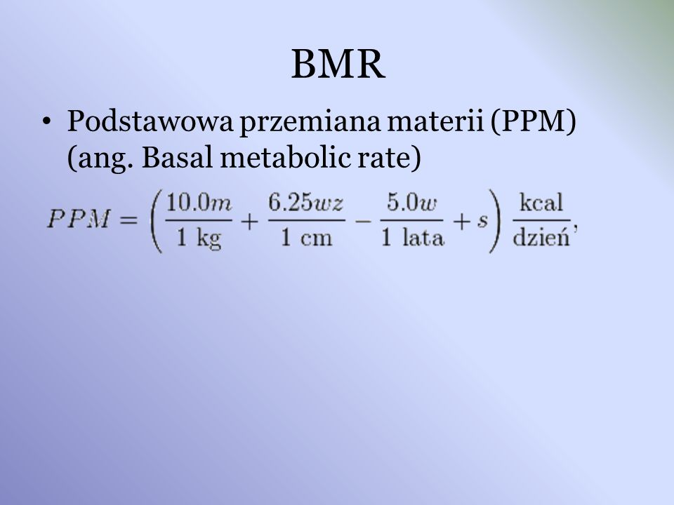 BMR Podstawowa przemiana materii (PPM) (ang. Basal metabolic rate)