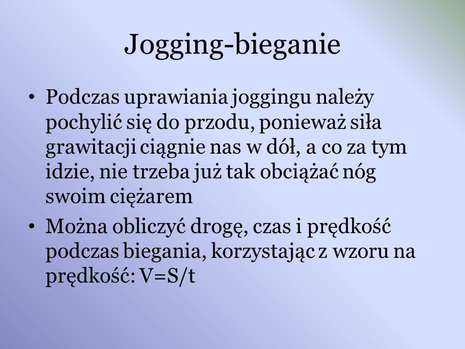 Jogging-bieganie Podczas uprawiania joggingu należy pochylić się do przodu, ponieważ siła grawitacji ciągnie nas w dół, a co za tym idzie, nie trzeba