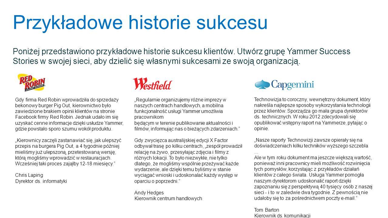 Przykładowe historie sukcesu Poniżej przedstawiono przykładowe historie sukcesu klientów. Utwórz grupę Yammer Success Stories w swojej sieci, aby dzie