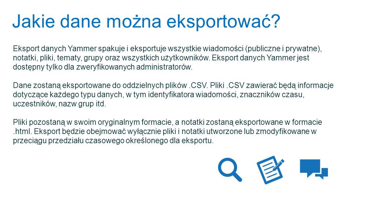 Jakie dane można eksportować? Eksport danych Yammer spakuje i eksportuje wszystkie wiadomości (publiczne i prywatne), notatki, pliki, tematy, grupy or