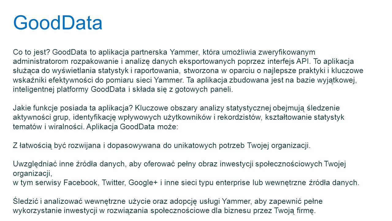 GoodData Co to jest? GoodData to aplikacja partnerska Yammer, która umożliwia zweryfikowanym administratorom rozpakowanie i analizę danych eksportowan