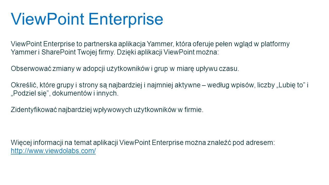 ViewPoint Enterprise ViewPoint Enterprise to partnerska aplikacja Yammer, która oferuje pełen wgląd w platformy Yammer i SharePoint Twojej firmy. Dzię