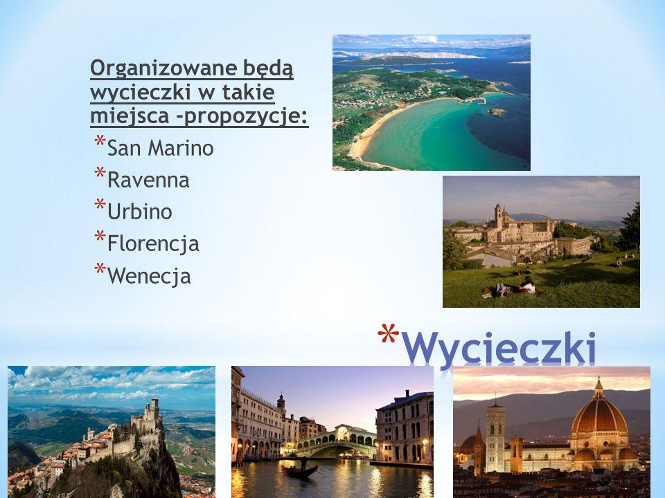 Organizowane będą wycieczki w takie miejsca -propozycje: * San Marino * Ravenna * Urbino * Florencja * Wenecja
