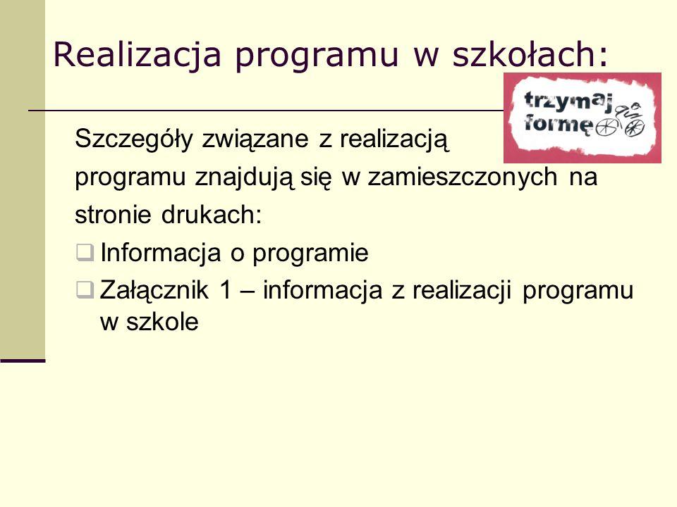 Realizacja programu w szkołach: Szczegóły związane z realizacją programu znajdują się w zamieszczonych na stronie drukach: Informacja o programie Załącznik 1 – informacja z realizacji programu w szkole