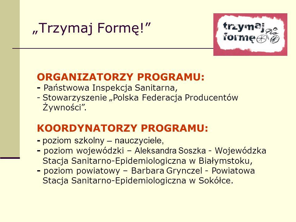Trzymaj Formę! ORGANIZATORZY PROGRAMU: - Państwowa Inspekcja Sanitarna, -Stowarzyszenie Polska Federacja Producentów Żywności. KOORDYNATORZY PROGRAMU: