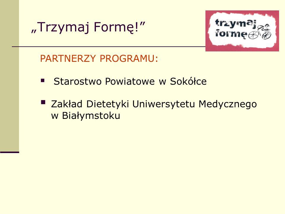 Trzymaj Formę! PARTNERZY PROGRAMU: Starostwo Powiatowe w Sokółce Zakład Dietetyki Uniwersytetu Medycznego w Białymstoku