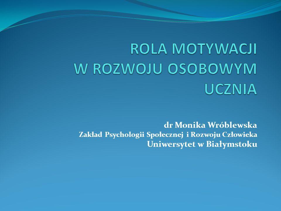 dr Monika Wróblewska Zakład Psychologii Społecznej i Rozwoju Człowieka Uniwersytet w Białymstoku