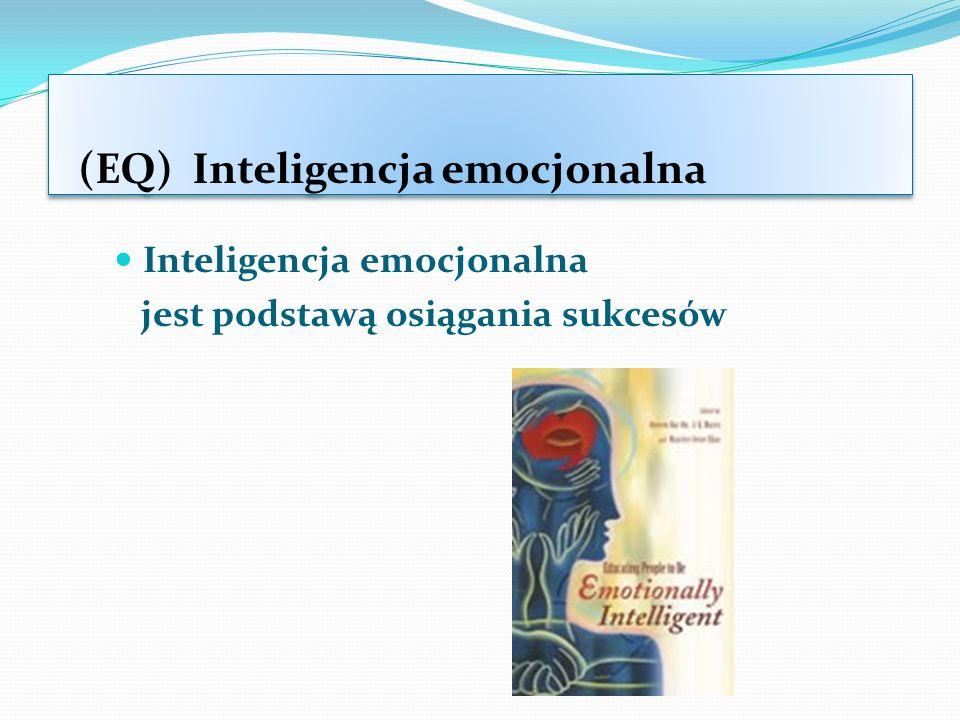 (EQ) Inteligencja emocjonalna Inteligencja emocjonalna jest podstawą osiągania sukcesów