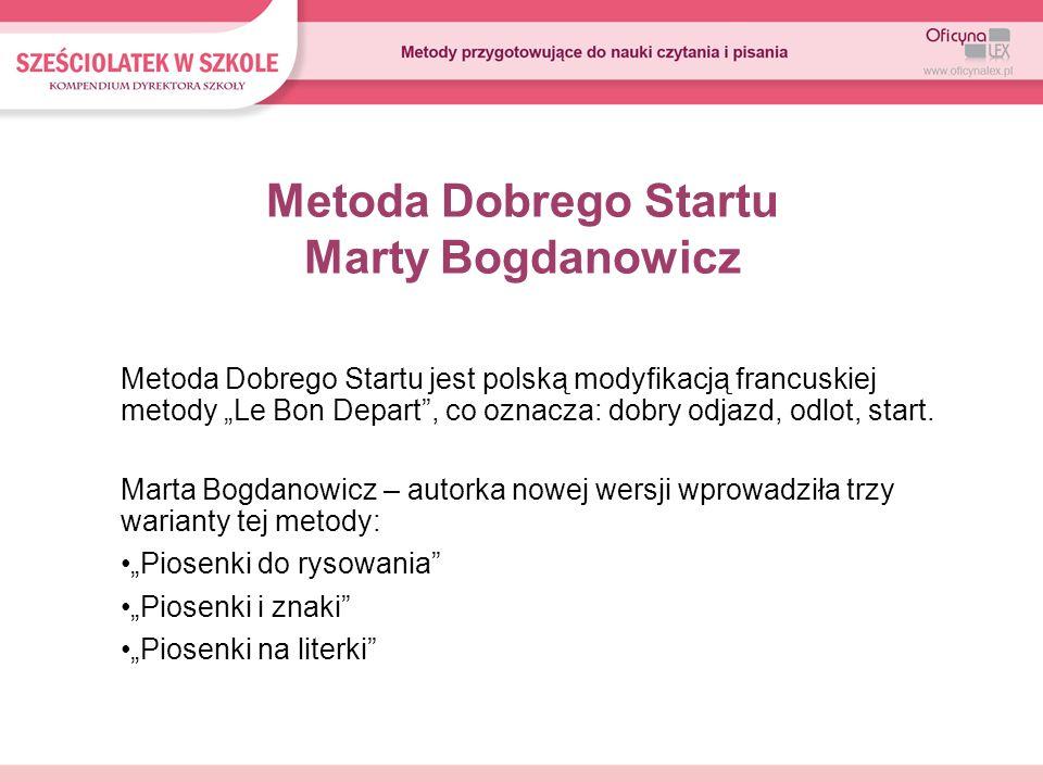 Metoda Dobrego Startu Marty Bogdanowicz Metoda Dobrego Startu jest polską modyfikacją francuskiej metody Le Bon Depart, co oznacza: dobry odjazd, odlo