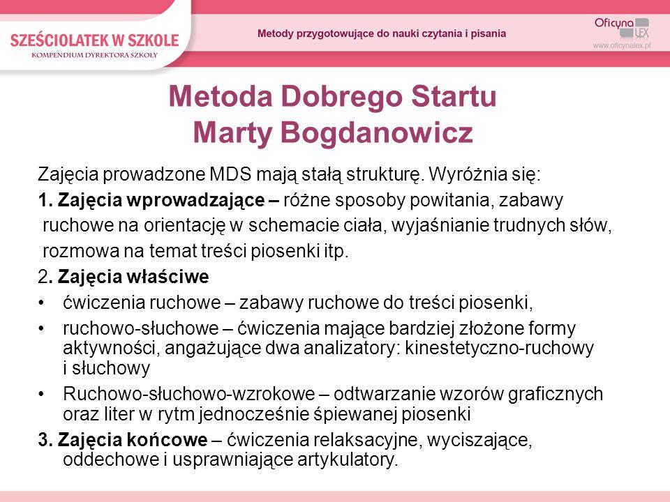 Metoda Dobrego Startu Marty Bogdanowicz Zajęcia prowadzone MDS mają stałą strukturę. Wyróżnia się: 1. Zajęcia wprowadzające – różne sposoby powitania,