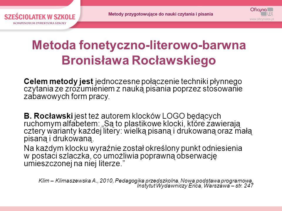 Metoda fonetyczno-literowo-barwna Bronisława Rocławskiego Celem metody jest jednoczesne połączenie techniki płynnego czytania ze zrozumieniem z nauką