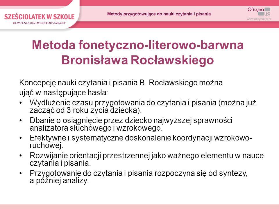 Metoda fonetyczno-literowo-barwna Bronisława Rocławskiego Koncepcję nauki czytania i pisania B. Rocławskiego można ująć w następujące hasła: Wydłużeni