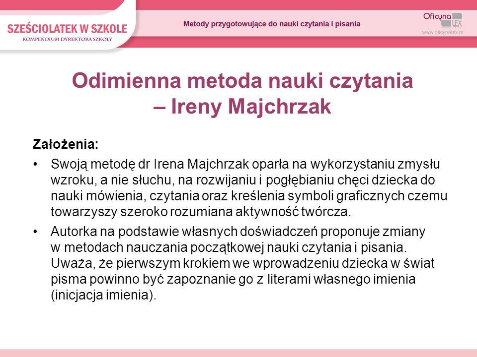 Odimienna metoda nauki czytania – Ireny Majchrzak Założenia: Swoją metodę dr Irena Majchrzak oparła na wykorzystaniu zmysłu wzroku, a nie słuchu, na r