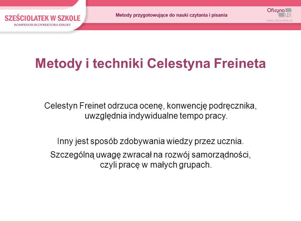 Metody i techniki Celestyna Freineta Celestyn Freinet odrzuca ocenę, konwencję podręcznika, uwzględnia indywidualne tempo pracy. Inny jest sposób zdob