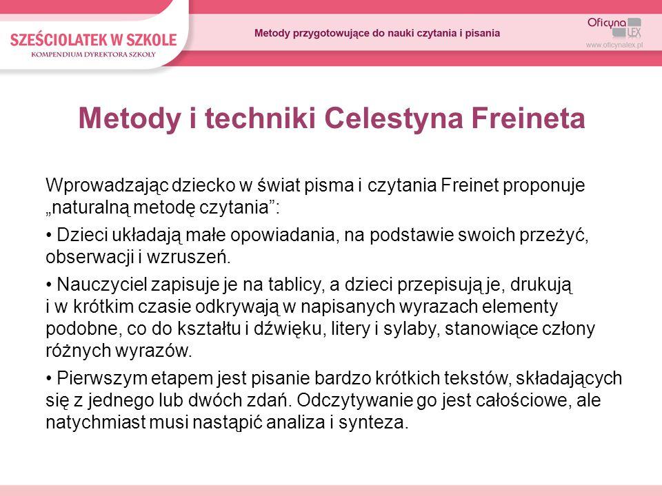 Metody i techniki Celestyna Freineta Wprowadzając dziecko w świat pisma i czytania Freinet proponuje naturalną metodę czytania: Dzieci układają małe o