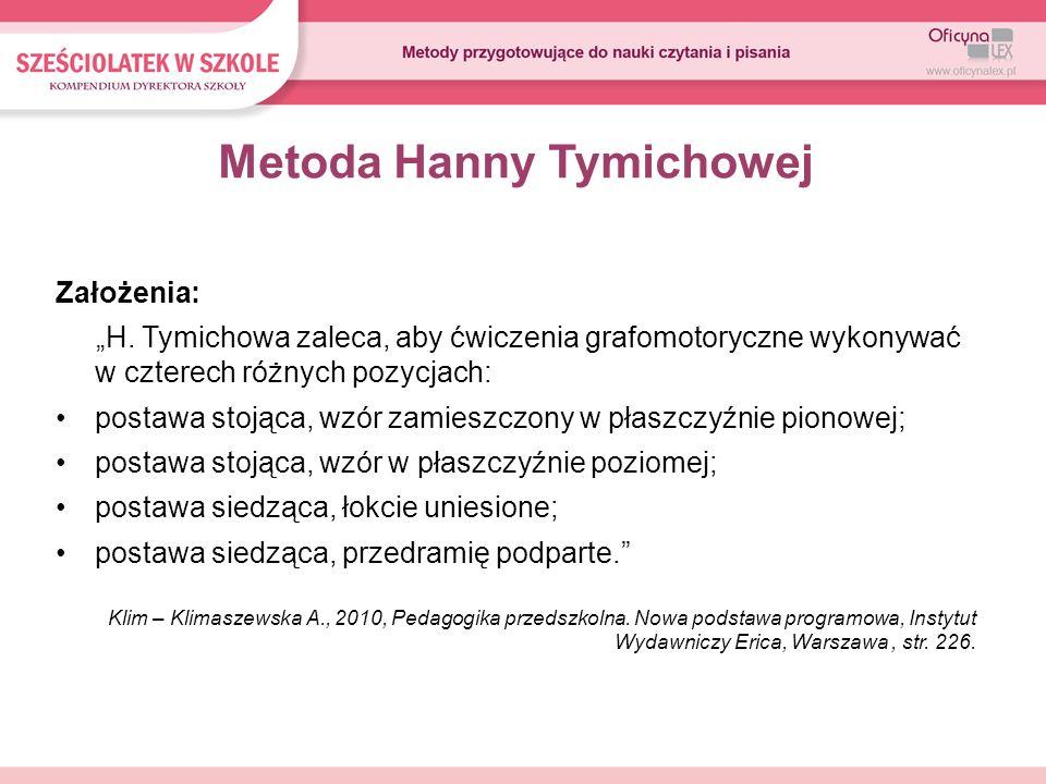 Metoda Hanny Tymichowej Założenia: H. Tymichowa zaleca, aby ćwiczenia grafomotoryczne wykonywać w czterech różnych pozycjach: postawa stojąca, wzór za