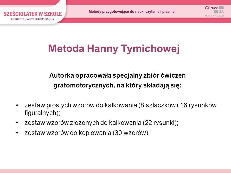 Metoda Hanny Tymichowej Autorka opracowała specjalny zbiór ćwiczeń grafomotorycznych, na który składają się: zestaw prostych wzorów do kalkowania (8 s