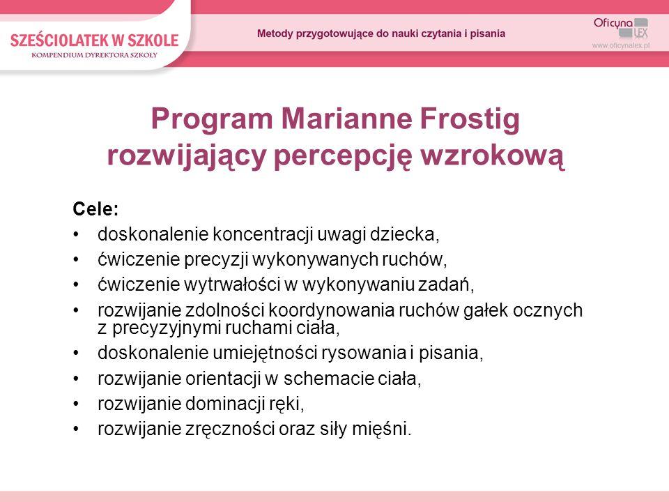 Program Marianne Frostig rozwijający percepcję wzrokową Założenia: Ćwiczenia i zabawy są ukierunkowane na rozwijanie percepcji wzrokowej, spostrzegawczości i umiejętności dokonywania wyboru.