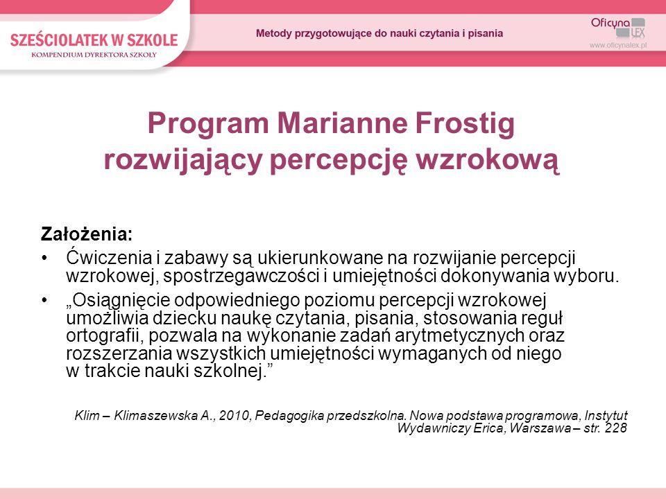 Program Marianne Frostig rozwijający percepcję wzrokową Założenia: Ćwiczenia i zabawy są ukierunkowane na rozwijanie percepcji wzrokowej, spostrzegawc