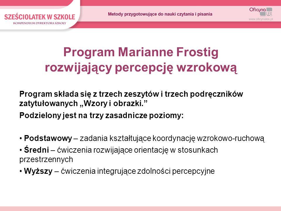 Program Marianne Frostig rozwijający percepcję wzrokową Program składa się z trzech zeszytów i trzech podręczników zatytułowanych Wzory i obrazki. Pod