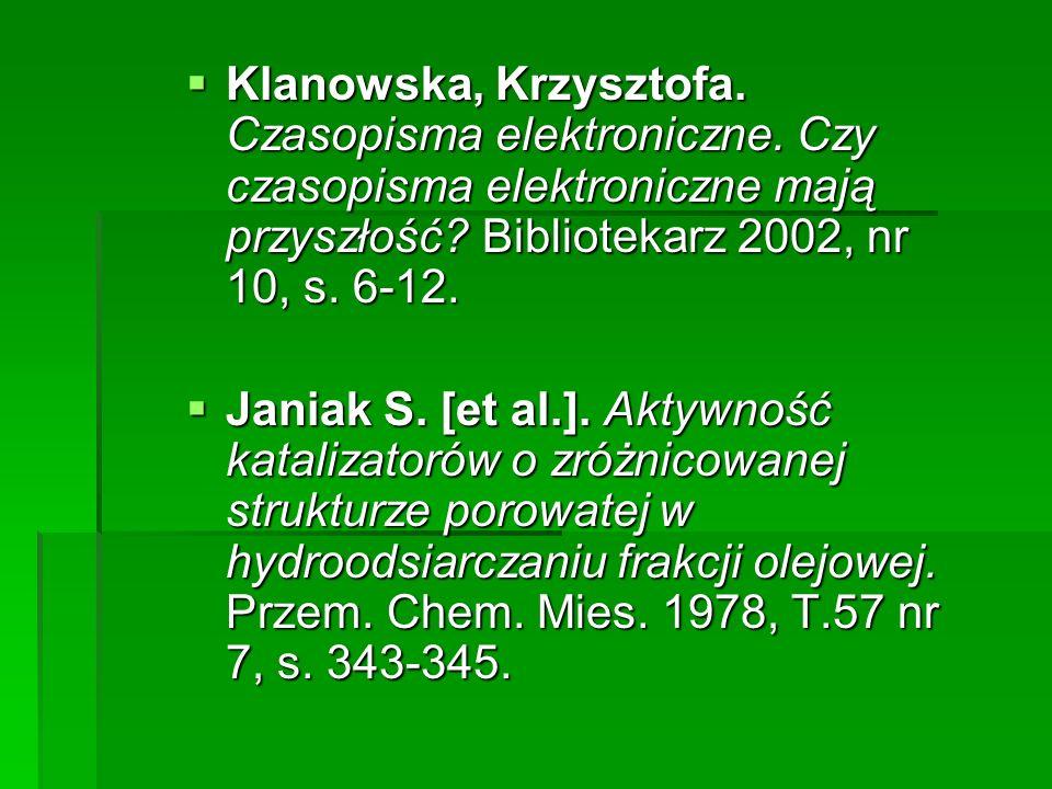 Klanowska, Krzysztofa. Czasopisma elektroniczne. Czy czasopisma elektroniczne mają przyszłość? Bibliotekarz 2002, nr 10, s. 6-12. Klanowska, Krzysztof