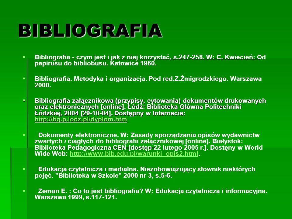 BIBLIOGRAFIA Bibliografia - czym jest i jak z niej korzystać, s.247-258. W: C. Kwiecień: Od papirusu do bibliobusu. Katowice 1960. Bibliografia. Metod