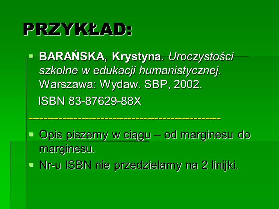 PRZYKŁAD: PRZYKŁAD: BARAŃSKA, Krystyna. Uroczystości szkolne w edukacji humanistycznej. Warszawa: Wydaw. SBP, 2002. BARAŃSKA, Krystyna. Uroczystości s