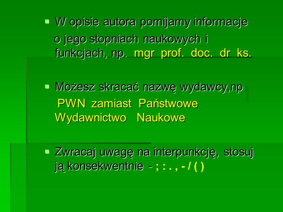 W opisie autora pomijamy informacje W opisie autora pomijamy informacje o jego stopniach naukowych i funkcjach, np. mgr prof. doc. dr ks. o jego stopn