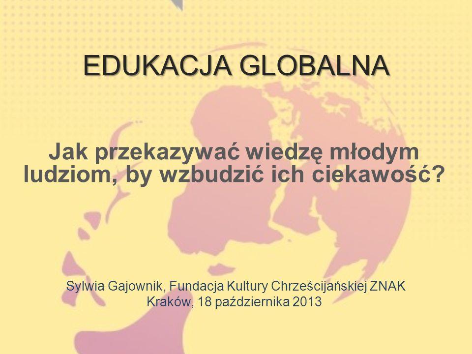 Wprowadzenie Współczesny świat, to współzależności globalne, przenikające się systemy kulturowe, środowiskowe, ekonomiczne, społeczne, polityczne i technologiczne.