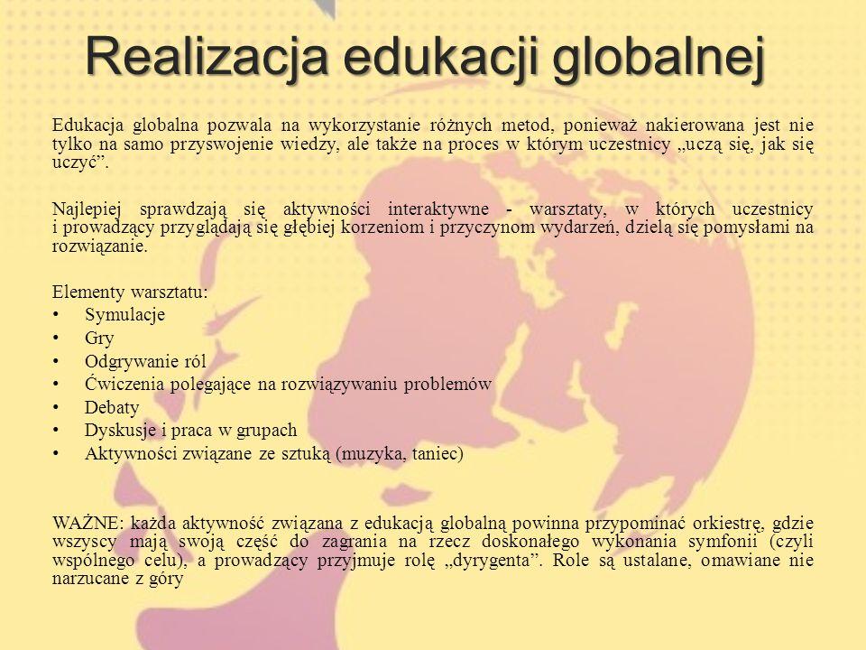 Realizacja edukacji globalnej Edukacja globalna pozwala na wykorzystanie różnych metod, ponieważ nakierowana jest nie tylko na samo przyswojenie wiedzy, ale także na proces w którym uczestnicy uczą się, jak się uczyć.